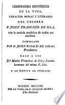 Compendio histórico de la vida, caracter moral y literario del celebre P. Josef Francisco de Isla, con la noticia analítica de todos sus escritos