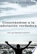 Conectndose a la adoracin verdadera/ Connecting to the true worship