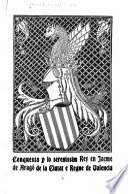 Conquesta p[or] lo serenissim rey en Jacme de Aragó de la ciutat e regne de Valencia