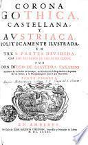 Corona Gothica, Castellana, Y Avstriaca, Politicamente Ilvstrada. En Tres Partes Dividida, Con Los Retratos De Los Reyes Godos