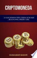 Criptomoneda: La Guía Definitiva Para Cadena De Bloque (Blockchain), Minería Y Más