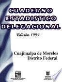 Cuajimalpa de Morelos Distrito Federal. Cuaderno estadístico delegacional 1999