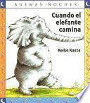 Cuando el Elefante Camina