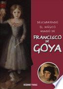 Descubriendo El Mágico Mundo de Francisco de Goya