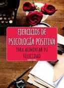 Ejercicios de Psicología Positiva para aumentar tu felicidad