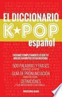 El Diccionario Kpop (Espanol): 500 Palabras Y Frases Esenciales de Kpop, Dramas Y Peliculas Coreanos