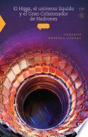 El Higgs, el universo líquido y el Gran Colisionador de Hadrones
