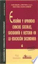 Enseñar y aprender ciencias sociales, geografía e historia en la educación secundaria