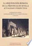 La arqueología romana de la provincia de Sevilla