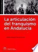 La articulación del franquismo en Andalucía