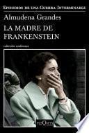 La Madre de Frankenstein - Almudena Grandes