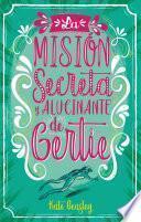 La Mision Secreta y Alucinante de Gertie