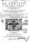 La verida de Christo y su vida y milagros : en que se concuerdan los dos Testamentos divinos, viejo y nuevo Compuesta por Fray Hernando Ojea Gallego...