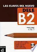 Las clavas del nuevo DELE. Nivel B2. Lehrbuch + Audio-CD