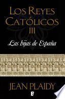Las hijas de España (Los Reyes Católicos 3)