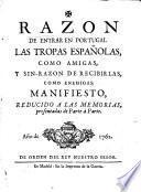 Razon de entrar en Portugal las tropas Españolas, como amigas, y sin-razon de recibirlas, como enemigas manifesto reducido a los memorias