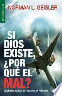 Si Dios existe, por qu el mal?/ If God, Why Evil?