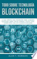 Todo Sobre Tecnología Blockchain - Alan T. Norman
