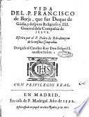 Vida del. P. Francisco de Borja, qua fue duque de Gandia, Y despues religioso y. 3. General de la Compañia de Iesus. Escrita por el P. Pedro de Ribadeneyra de la misma Compañia. ..